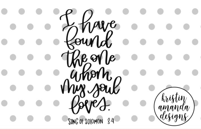 Download I Have Found the One Whom My Soul Loves Hand Lettered SVG ...