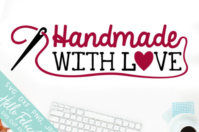 Download Handmade With Love SVG Cutting Files By Hello Felicity ...