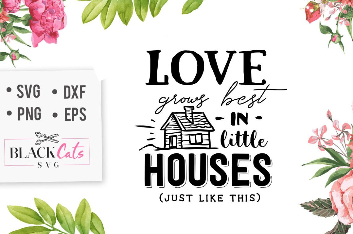 Download Love grows best in little houses SVG By BlackCatsSVG ...