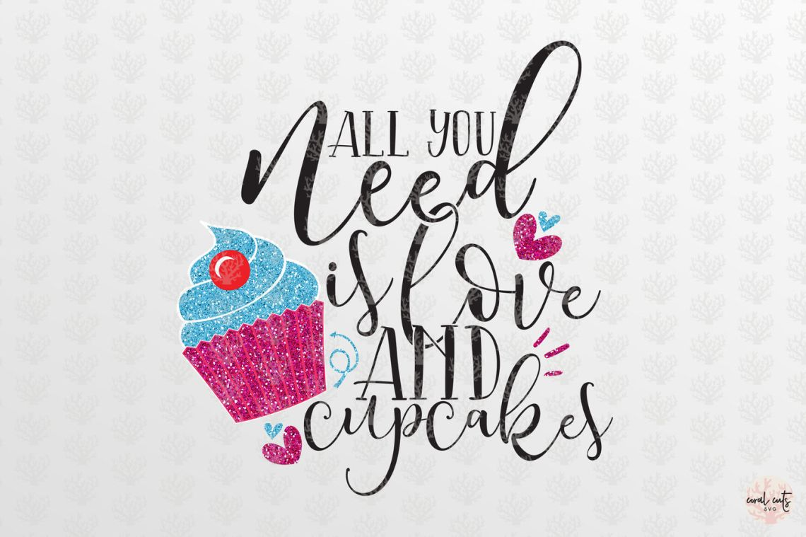 Download All You Need Is Love And Cupcakes - Love SVG EPS DXF PNG ...