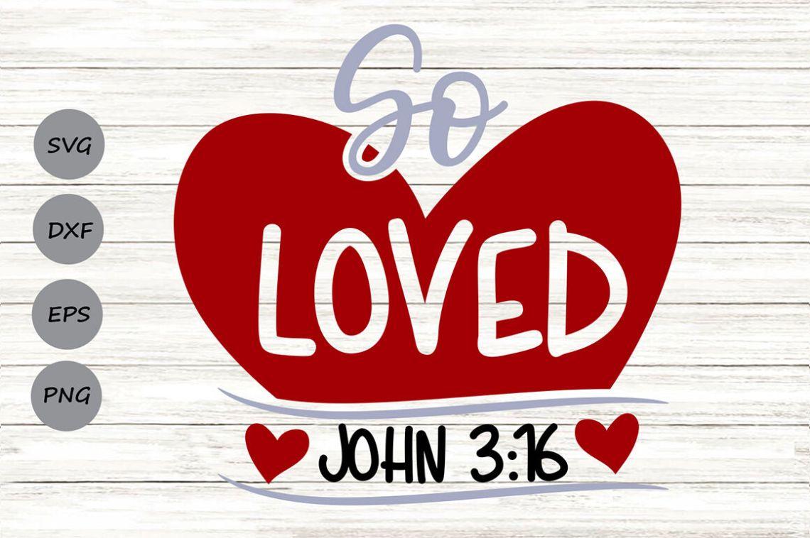 Download So Loved Svg, Valentine's Day Svg, Loved John 3:16 Svg ...
