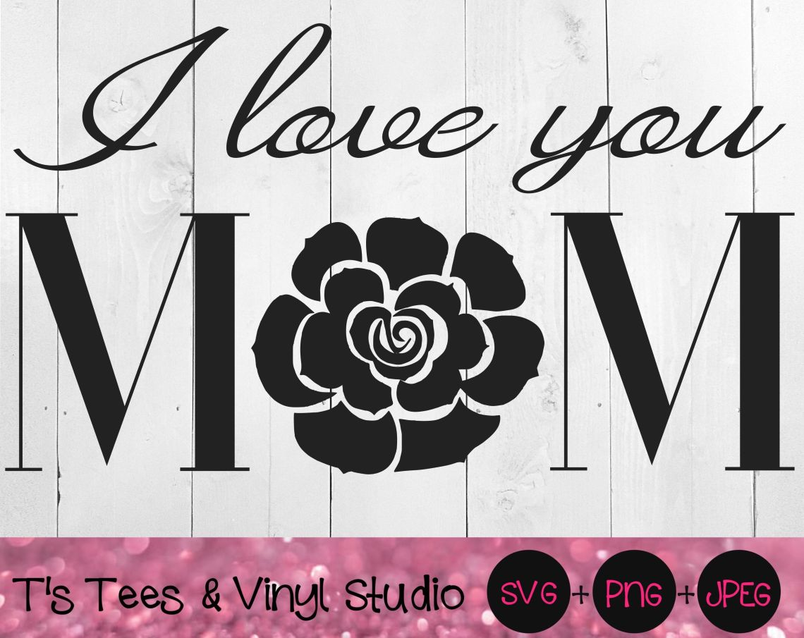 Download Mom Svg, Rose Svg, Mother's Day Svg, I Love You Mom Svg ...