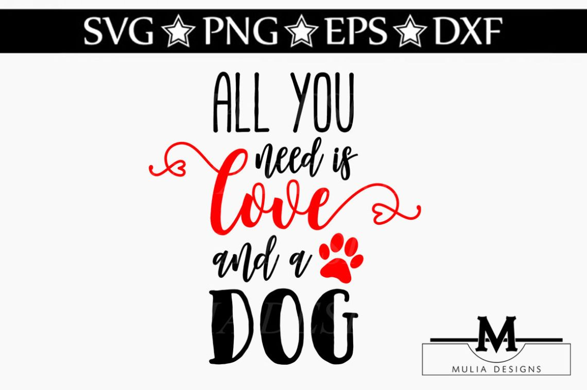 Download All You Need Is Love And A Dog SVG By Mulia Designs ...