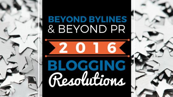 BEYOND BYLINES and BEYOND PR BLOGGING RESOLUTIONS