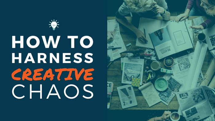How to Harness Creative Chaos