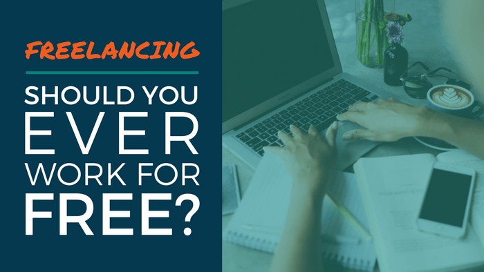 Freelancing - Should You Ever Work For Free?