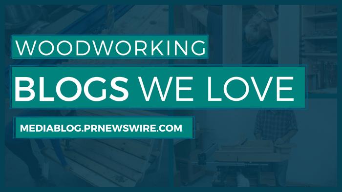 Woodworking Blogs We Love Header - mediablog.prnewswire.com