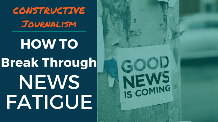 """Constructive Journalism: How to Break Through News Fatigue. Paper sign on pole reads """"Good News is Coming."""""""