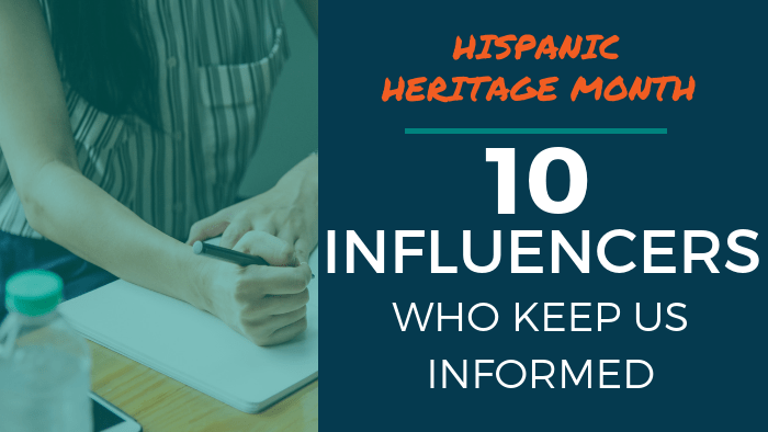 Hispanic Heritage Month: 10 Influencers Who Keep Us Informed