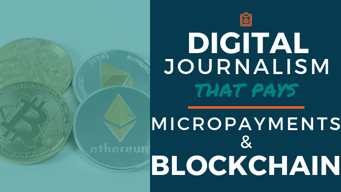 Digital Journalism That Pays: Micropayments and Blockchain