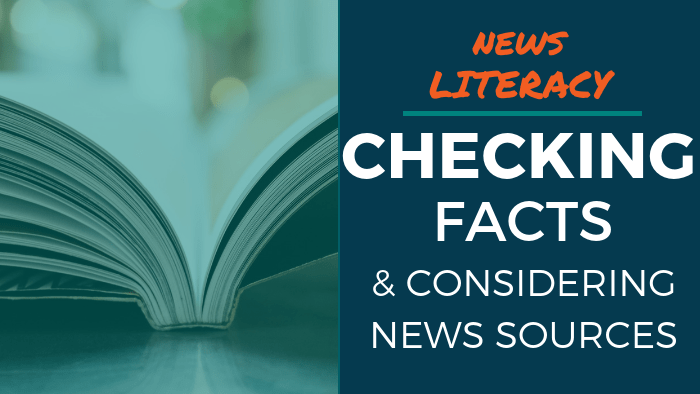 News Literacy: Checking Facts & Considering News Sources