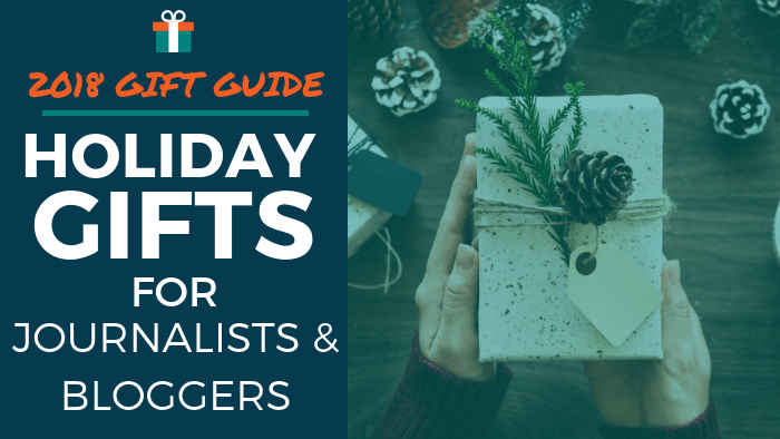 2018 Gift Guide: Holiday Gifts for Journalists and Bloggers