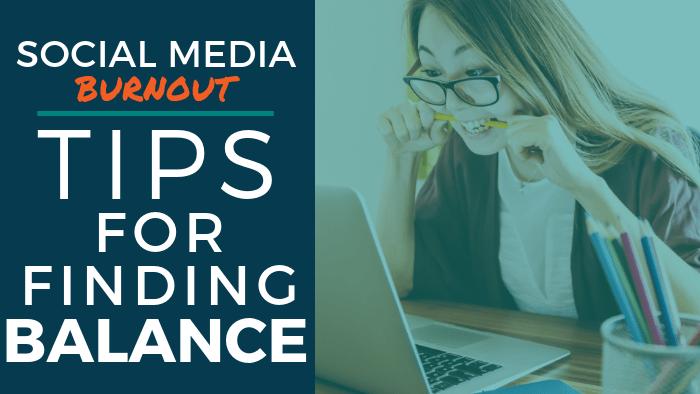 Social Media Burnout: Tips for Finding Balance