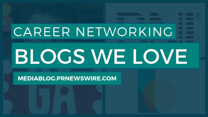 Career Networking Blogs We Love - mediablog.prnewswire.com