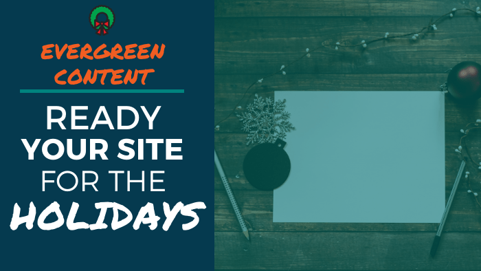 Evergreen Content - Ready Your Site for the Holidays