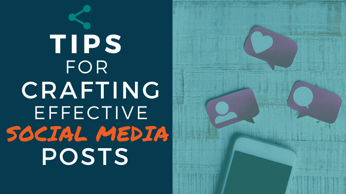 Tips for Crafting Effective Social Media Posts