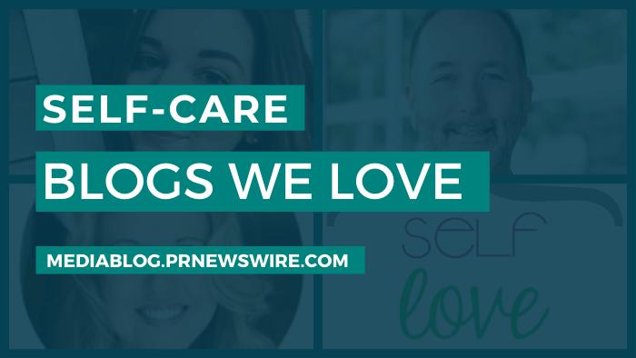 Self-Care Blogs We Love - mediablog.prnewswire.com