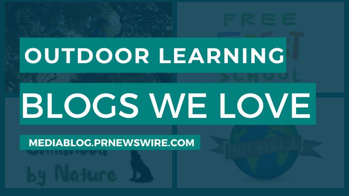 Outdoor Learning Blogs We Love - mediablog.prnewswire.com