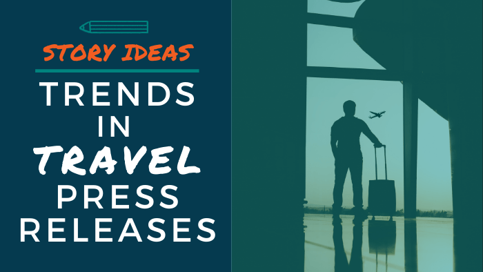 Story Ideas: Trends in Travel Press Releases