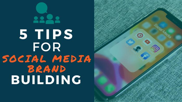 5 Tips for Social Media Brand Building