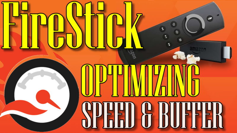 firestick optimizing spped & Buffer
