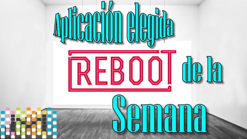 REBOOT Aplicación de la Semana 11.23.2016