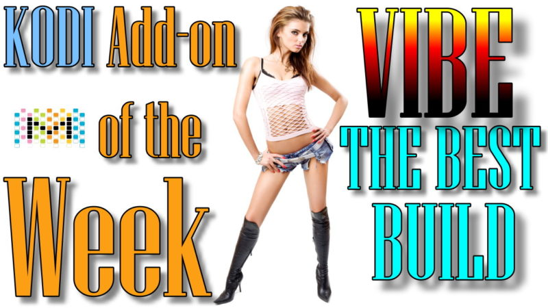 KODI (XBMC) ADD-ON OF THE WEEK VIBE!!!