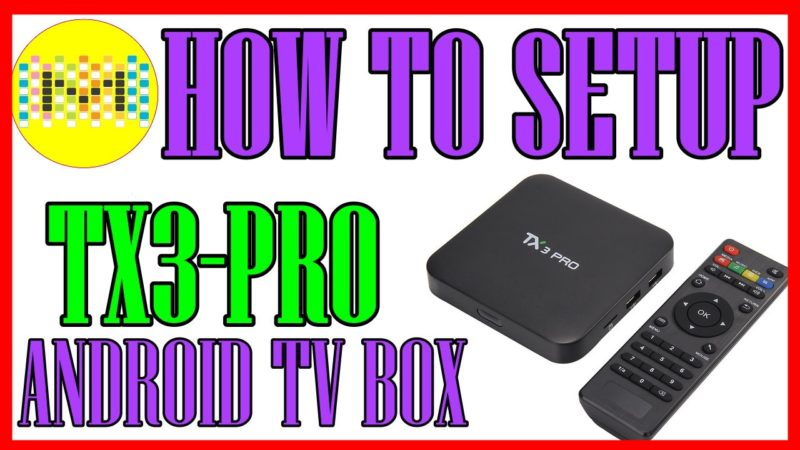 How to Setup TX3 Pro Android 6.0 Amlogic S905X Box