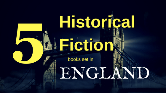 Best Historical Fiction Books Set in England Blog