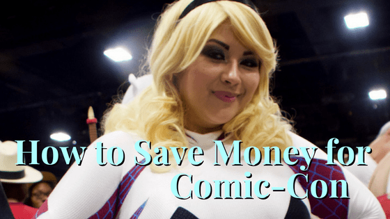 How to Save Money for Comic-Con