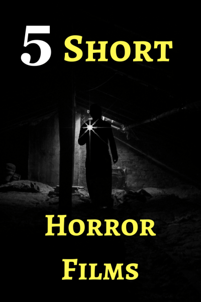 Scary! 5 Short Horror Films That Will Really Freak You Out!