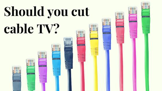 Should you cut cable TV?