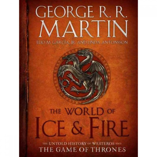 The World of Ice and Fire the Untold History of Westeros and Game of Thrones