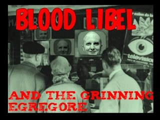 ground zero: blood libel & the grinning egregore