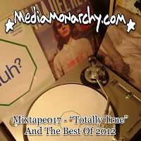 Media Monarchy: Mixtape017 - 'Totally True' and the Best of 2012