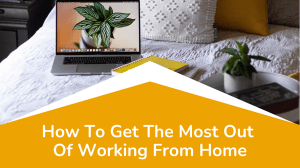 How To Get The Most Out Of Working From Home | achs.edu
