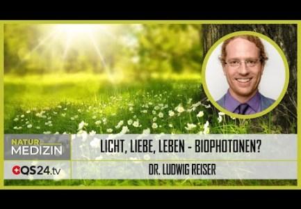 Licht, Liebe, Leben – Biophotonen? | Dr. Ludwig Reiser | NaturMEDIZIN | QS24 Gesundheitsfernsehen