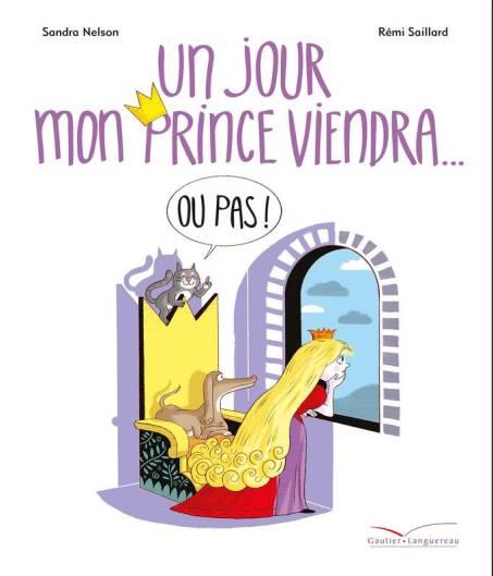 """""""Un jour mon prince viendra (ou pas)"""", Auteur : Sandra Batlle-Nelson Illustrateur : Rémi Saillard, Gautier Languereau, septembre 2016 http://www.gautier-languereau.fr/livre/un-jour-mon-prince-viendra-ou-pas-9782013978989"""