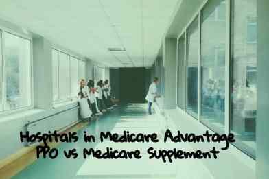 Hospitals in Medicare Advantage PPO vs Medicare Supplement