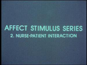 Intertitle: Affect Stimulus Series: 2. Nurse Patient Interaction