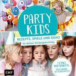 Party Kids – Rezepte, Spiele und Deko für deinen Kindergeburtstag