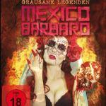 Mexico Barbaro - Grausame Legenden
