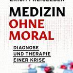 Medizin ohne Moral: Diagnose und Therapie einer Krise