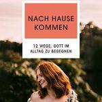 Nach Hause kommen: 12 Wege, Gott im Alltag zu begegnen
