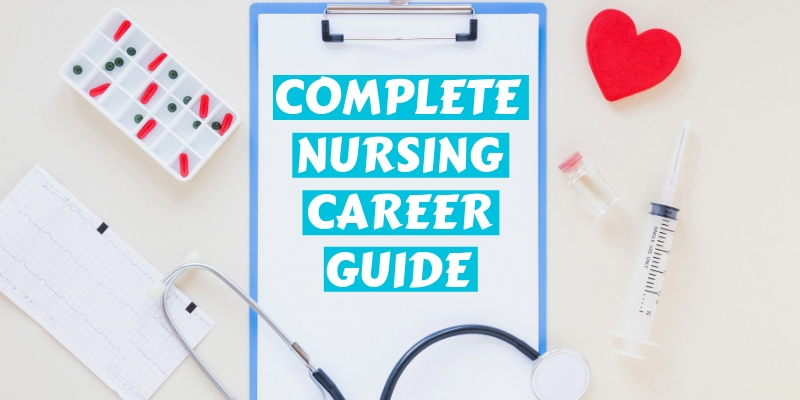 Complete Nursing Career Guide
