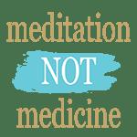 Meditation-Not-Medicine-miniLogo