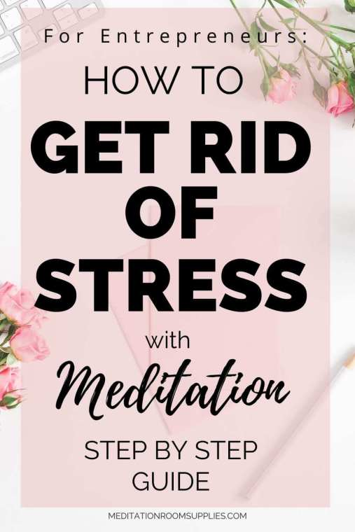 for entrepreneurs how to get rid of stress with meditation
