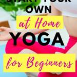 how to start your own at home yoga for beginners