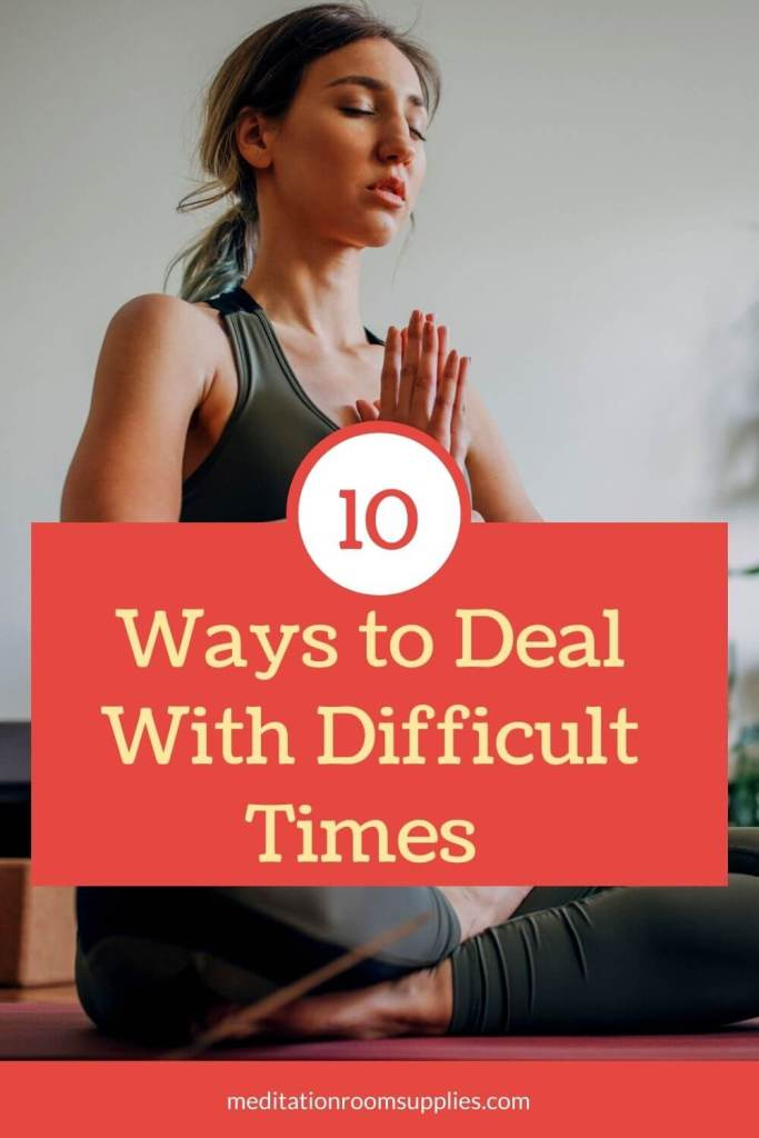 10 ways to deal with difficult times