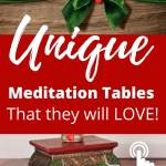 unqiue meditation tables that they will love